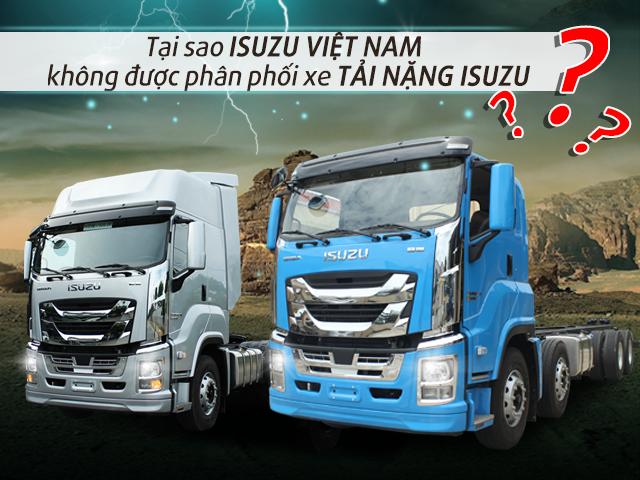 Tại sao công ty Isuzu Việt Nam không được phân phối xe tải nặng Isuzu?